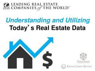 Understanding and Utilizing Today ' s Real Estate Data