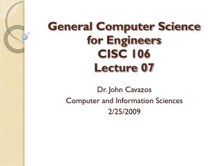General Computer Science  for Engineers CISC 106 Lecture 07