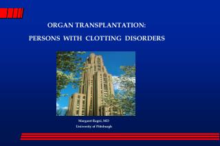 ORGAN TRANSPLANTATION: 	  PERSONS  WITH  CLOTTING  DISORDERS Margaret Ragni, MD