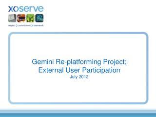 Gemini Re-platforming Project; External User Participation July 2012