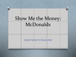 Show Me  the Money: McDonalds