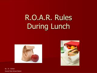 R.O.A.R. Rules  During Lunch