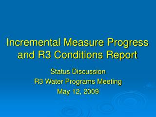 Incremental Measure Progress and R3 Conditions Report