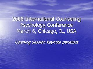 2008 International Counseling Psychology Conference March 6, Chicago, IL, USA