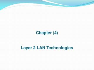 Chapter (4) Layer 2 LAN Technologies
