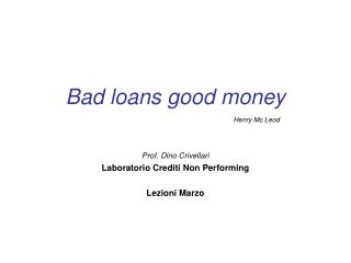 Bad loans good money