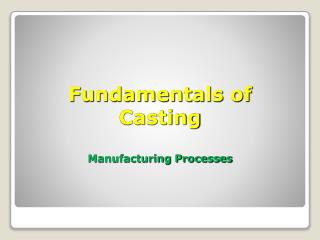 Fundamentals of  Casting Manufacturing Processes