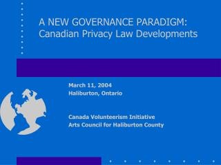 A NEW GOVERNANCE PARADIGM: Canadian Privacy Law Developments