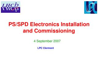PS/SPD Electronics Installation and Commissioning