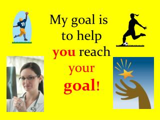 My goal is to help  you  reach  your  goal !