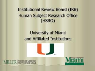 Institutional Review Board (IRB)  Human Subject Research Office (HSRO) University of Miami