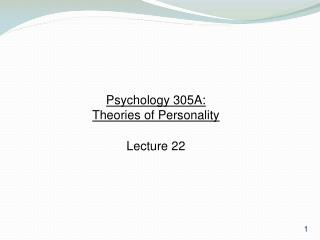 Psychology 305A:  Theories of Personality Lecture 22