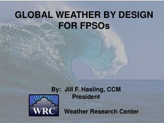 GLOBAL WEATHER BY DESIGN  FOR FPSOs