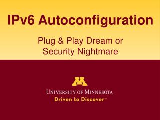 IPv6 Autoconfiguration Plug & Play Dream or  Security Nightmare