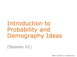 Introduction to Probability and Demography Ideas