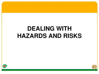 DEALING WITH HAZARDS AND RISKS