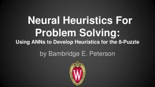 Neural Heuristics For Problem Solving: Using ANNs to Develop Heuristics for the 8-Puzzle