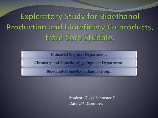 Exploratory Study for  Bioethanol  Production and  Biorefinery  Co-products, from Corn Stubble.