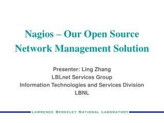 Nagios   Our Open Source  Network Management Solution  Presenter: Ling Zhang LBLnet Services Group Information Technolog