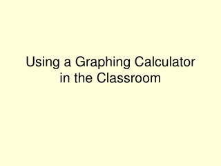Using a Graphing Calculator in the Classroom