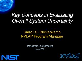 Key Concepts in Evaluating Overall System Uncertainty  Carroll S. Brickenkamp NVLAP Program Manager