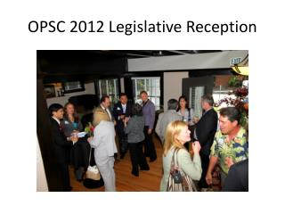 OPSC 2012 Legislative Reception
