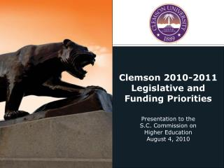 Clemson 2010-2011 Legislative and Funding Priorities Presentation to the  S.C. Commission on
