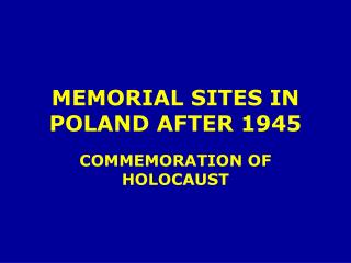 MEMORIAL SITES IN POLAND AFTER 1945