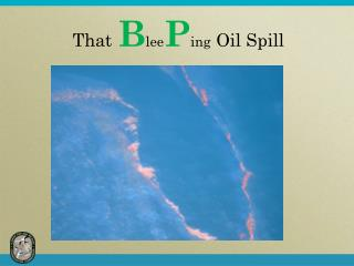 That B lee P ing Oil Spill