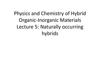 Physics and Chemistry of Hybrid Organic-Inorganic Materials Lecture 5: Naturally occurring hybrids