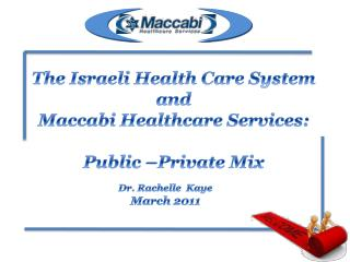 The Israeli Health Care System and  Maccabi  Healthcare Services: Public –Private Mix