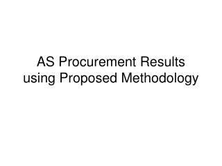 AS Procurement Results using Proposed Methodology