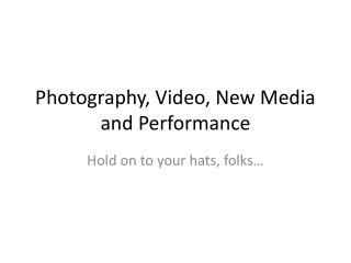 Photography, Video, New Media and Performance