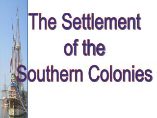 The Settlement of the Southern Colonies