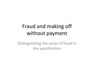 Fraud and making off  without payment