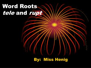 Word Roots tele  and  rupt