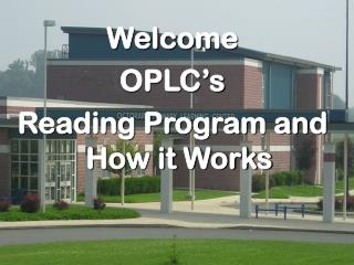 Welcome  OPLC's Reading Program and How it Works