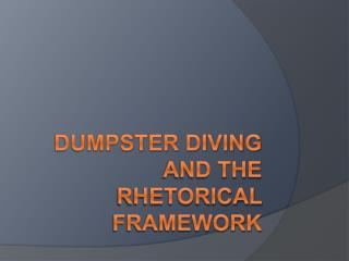 Dumpster Diving and the Rhetorical Framework