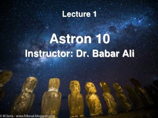 Lecture 1 Astron  10 Instructor: Dr. Babar Ali