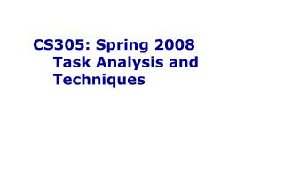 CS305: Spring 2008     Task Analysis and     Techniques