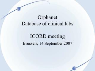 Orphanet Database of clinical labs ICORD meeting