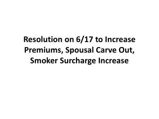 Resolution on 6/17 to Increase Premiums, Spousal Carve Out, Smoker Surcharge Increase