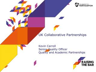 UK Collaborative Partnerships Kevin Carroll Senior Quality Officer
