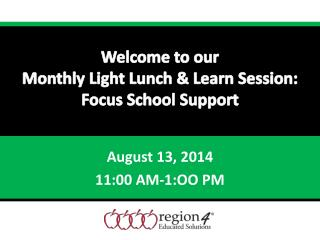 Welcome to our  Monthly Light Lunch & Learn Session: Focus School Support