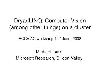 DryadLINQ: Computer Vision among other things on a cluster