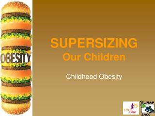 SUPERSIZING Our Children