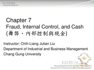 Chapter 7  Fraud, Internal Control, and Cash ( 舞弊、內部控制與現金 )