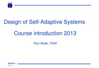Design of Self-Adaptive Systems  Course introduction 2013 Rolv Bræk, ITEM