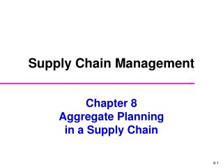 Chapter 8 Aggregate Planning in a Supply Chain