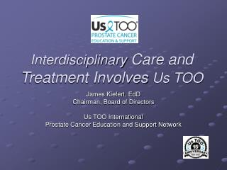Interdisciplinary  Care and Treatment Involves  Us TOO